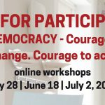 """Call for participants """"DEMOCRACY – Courage to change. Courage to act"""" online workshops"""